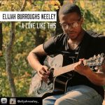 'A Love Like This' is all about the perfect love and is the latest release by musician Elijah Burroughs-Neeley